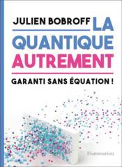 La quantique autrement ; garanti sans équation ! - Couverture - Format classique
