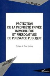 Protection de la propriété privée immobilière et prérogatives de puissance publique - Couverture - Format classique