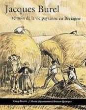 Jacques Burel ; témoin de la vie paysanne en Bretagne - Couverture - Format classique