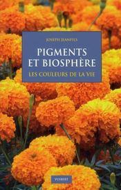Pigments et biosphère ; les couleurs de la vie - Intérieur - Format classique