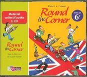 ROUND THE CORNER ; anglais ; 6ème ; 3 cd audio de la classe (édition 2006) - Intérieur - Format classique