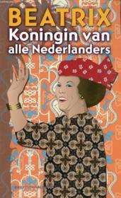 Beatrix, Koningin Van Alle Nederlanders - Couverture - Format classique