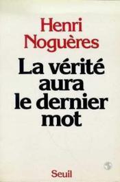 La Verite Aura Le Dernier Mot - Couverture - Format classique
