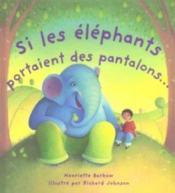 Si Les Elephants Portaient Des Pantalons - Couverture - Format classique