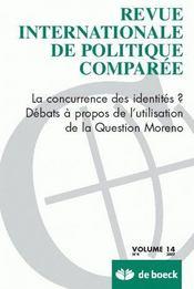 REVUE INTERNATIONALE DE POLITIQUE COMPAREE N.2007/4 ; la concurrence des identités? débats à propos de l'utilisation de la Question Moreno - Couverture - Format classique