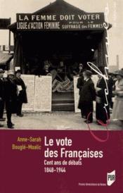 Vote des françaises ; cent ans de débats, 1848-1944 - Couverture - Format classique