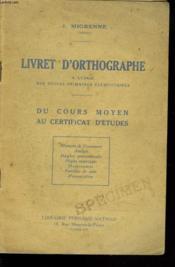 Livret D'Orthographe, A L'Usage Des Ecoles Primaires Elementaires. Du Cours Moyen Au Certificat D'Etudes - Couverture - Format classique