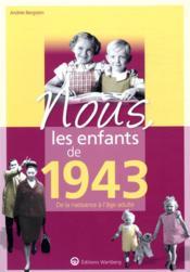 Nous, les enfants de ; 1943 ; de la naissance à l'âge adulte - Couverture - Format classique