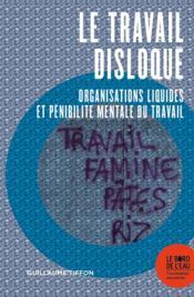 Le travail disloqué ; organisations liquides et pénibilité mentale du travail - Couverture - Format classique
