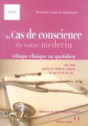 Les Cas De Conscience De Votre Medecin ; Ethique Clinique Au Quotidien - Couverture - Format classique