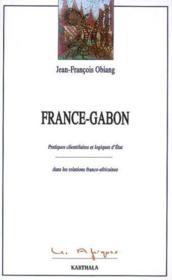 France-gabon. pratiques clientelaires et logiques d'etat - Couverture - Format classique