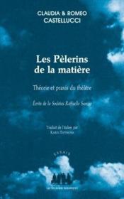 Les pèlerins de la matière ; théorie et praxis du théâtre - Couverture - Format classique
