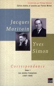 Jacques Maritain, Yves Simon ; Correspondances T.1 ; Les Annees Francaises 1927-1940 - Couverture - Format classique