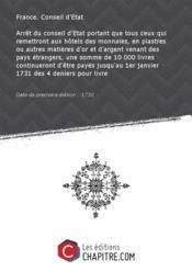 Arrêt du conseil d'Etat portant que tous ceux qui remettront aux hôtels des monnaies, en piastres ou autres matières d'or et d'argent venant des pays étrangers, une somme de 10 000 livres continueront d'être payés jusqu'au 1er janvier 1731 des 4 deniers pour livre [Edition de 1730] - Couverture - Format classique