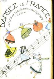 Dansez La France - Danses Des Provinces Francaises - Couverture - Format classique