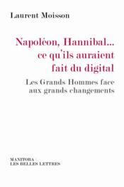 Napoléon, Hannibal... ce qu'ils auraient fait du digital ; les grands hommes face aux grands changements - Couverture - Format classique