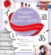 15 minutes par jour pour s'exercer aux kana et aux kanjis ; l'outil idéal pour apprendre à écrire en japonais ! - Couverture - Format classique
