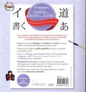15 minutes par jour pour s'exercer aux kana et aux kanjis ; l'outil idéal pour apprendre à écrire en japonais ! - 4ème de couverture - Format classique