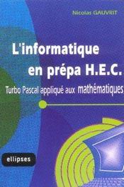 L'Informatique En Prepa Hec Turbo Pascal Applique Aux Mathematiques - Intérieur - Format classique