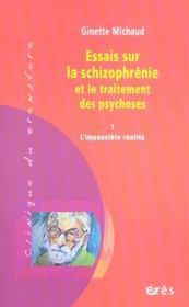 Essais sur la schizophrénie et le traitement des psychoses t.1 ; l'impossible réalité - Intérieur - Format classique
