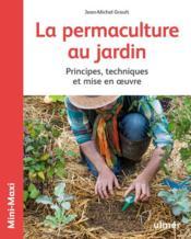 La permaculture au jardin ; principes, techniques et mise en oeuvre - Couverture - Format classique