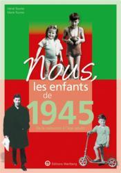 Nous, les enfants de ; 1945 ; de la naissance à l'âge adulte - Couverture - Format classique