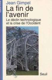 Fin De L'Avenir. Le Declin Technologique Et La Crise De L'Occident (La) - Couverture - Format classique
