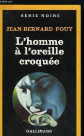 Collection : Serie Noire N° 2098. L'Homme A L'Oreille A Croquee. - Couverture - Format classique