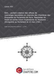 Edit... portant création des offices de concierges beuvetiers en chacune des Chambres des Enquestes du Parlement de Paris, Requestes du Palais et autres Cours Supérieures du Royaume ... [Enregistré au Parlement le 23 mai 1704.] [Edition de 1704] - Couverture - Format classique