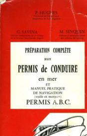 Preparation Complete Aux Permis De Conduire En Mer Et Manuel Pratique De Navigation (Voile Et Moteur) - Permis A, B, C - Couverture - Format classique