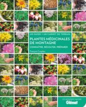 Plantes médicinales de montagne ; connaître, récolter, préparer - Couverture - Format classique