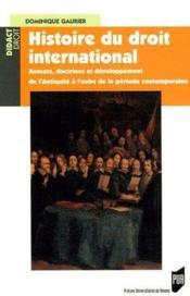 Histoire du droit international ; auteurs, doctrines et développement de l'antiquité à l'aube de la période contemporaine - Couverture - Format classique