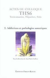 Actes Du Colloque Ths6 T.2 ; Addictions Et Pathologies Somatiques - Intérieur - Format classique