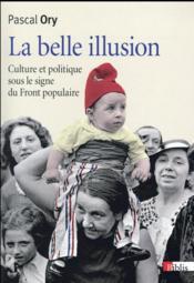 La belle illusion ; culture et politique du Front populaire - Couverture - Format classique