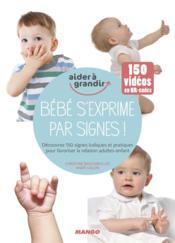 Bébé s'exprime par signes ! découvrez 150 signes ludiques et pratiques pour favoriser les interactions parents-enfant - Couverture - Format classique