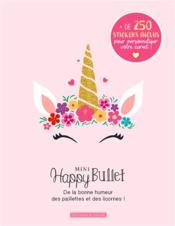 Mini happy bullet ; de la bonne humeur des paillettes et des licornes ! - Couverture - Format classique