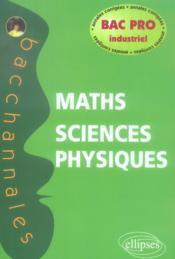 Bacchannales ; Mathématiques/Sciences-Physiques ; Bac Pro Industriel ; Annales Corrigées 2002-2005 - Couverture - Format classique