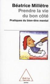 Prendre la vie du bon côté ; pratique du bien-être mental - Couverture - Format classique