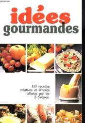 Idees Gourmandes. 110 Recettes Creatives Et Simples Offertes Par Les 3 Suisses. - Couverture - Format classique