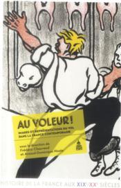 Au voleur ! images et representations du vol dans la france contemporaine - Couverture - Format classique