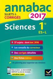 Annabac sujets & corrigés ; 2017 ; sciences ; 1ère ES, L - Couverture - Format classique