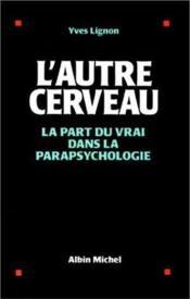 L'Autre Cerveau. La Part Du Vrai Dans La Parapsychologie - Couverture - Format classique