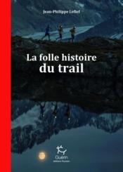 La folle histoire du trail - Couverture - Format classique