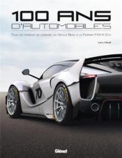 100 ans d'automobiles ; tous les modèles de légende, du tricycle Benz à la Ferrari FXX-K Evo - Couverture - Format classique