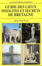 Guide Lieux Insolites Et Secrets De Bretagne - Couverture - Format classique