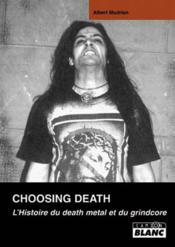 Choosing Death ; l'histoire du death metal et du grindcore - Couverture - Format classique