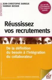 Réussissez vos recrutements ; de la définition du besoin à l'intégration du collaborateur (3e édition) - Couverture - Format classique