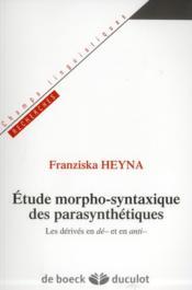 Études morpho-syntaxique des parasynthétiques ; les dérivés en -dé et en -anti - Couverture - Format classique