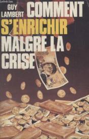 Comment Senrichir Malgre La Crise. - Couverture - Format classique
