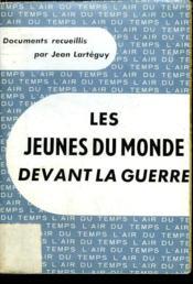 Les Jeunes Du Monde Devant La Guerre. Collection : L'Air Du Temps . - Couverture - Format classique